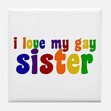 I Love My Gay Sister Tile Coaster