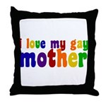 I Love My Gay Mother Throw Pillow