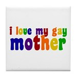 I Love My Gay Mother Tile Coaster