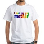 I Love My Gay Mother White T-Shirt
