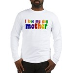 I Love My Gay Mother Long Sleeve T-Shirt