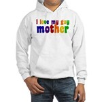 I Love My Gay Mother Hooded Sweatshirt