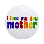 I Love My Gay Mother Ornament (Round)