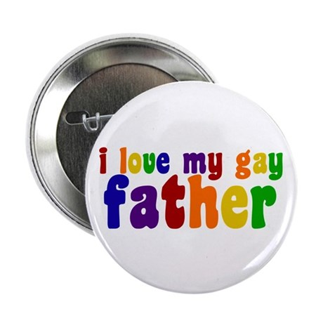 """I Love My Gay Father 2.25"""" Button"""