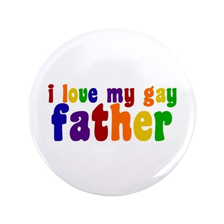 "I Love My Gay Father 3.5"" Button"
