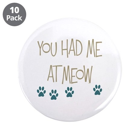 """You Had Me at Meow 3.5"""" Button (10 pack)"""
