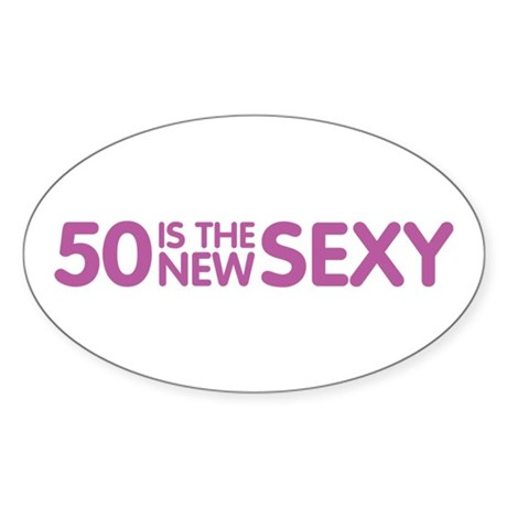 50 Is The New Sexy Sticker (Oval)