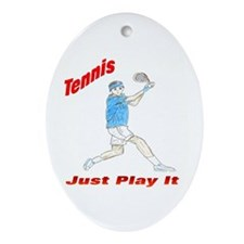 Tennis Just Play It Ornament (Oval)