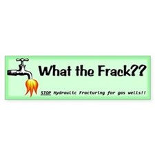 What the Frack Green Bumper Stickers