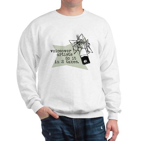 VO artists do it in 2 takes Sweatshirt