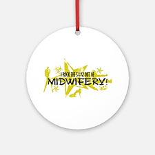 I ROCK THE S#%! - MIDWIFERY Ornament (Round)