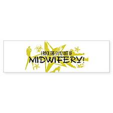 I ROCK THE S#%! - MIDWIFERY Bumper Sticker