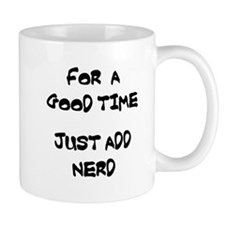 For A Good Time Just Add Nerd Mug