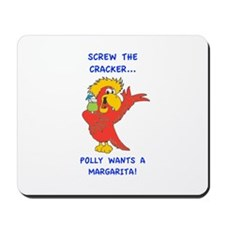 Screw the Cracker, Polly Wants a Margarita! Mousep