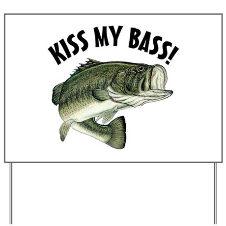 kiss my bass yard sign by freebirdstees