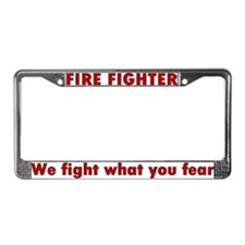 """We fight what you fear"" License Plate Frame"