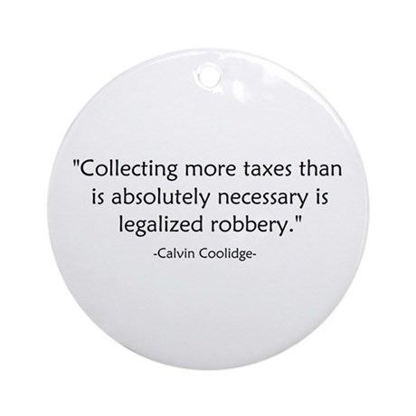 Calvin Coolidge Quote taxes Ornament (Round)