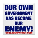 OUR OWN GOVERNMENT HAS BECOME OUR ENEMY! Tile Coas