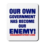 OUR OWN GOVERNMENT HAS BECOME OUR ENEMY! Mousepad