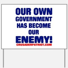 OUR OWN GOVERNMENT HAS BECOME OUR ENEMY! Yard Sign