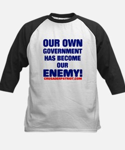 OUR OWN GOVERNMENT HAS BECOME OUR ENEMY! Tee