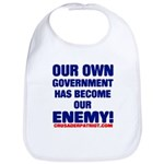 OUR OWN GOVERNMENT HAS BECOME OUR ENEMY! Bib