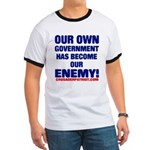 OUR OWN GOVERNMENT HAS BECOME OUR ENEMY! Ringer T