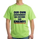 OUR OWN GOVERNMENT HAS BECOME OUR ENEMY! Green T-S