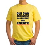 OUR OWN GOVERNMENT HAS BECOME OUR ENEMY! Yellow T-