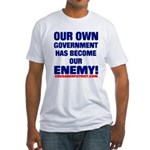OUR OWN GOVERNMENT HAS BECOME OUR ENEMY! Fitted T-
