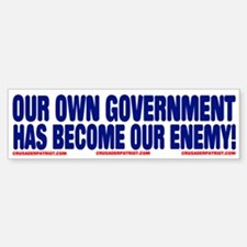 OUR OWN GOVERNMENT HAS BECOME OUR ENEMY! Bumper Bumper Sticker
