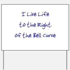 Right of the Bell Curve Yard Sign