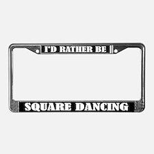 I'd Rather Be Square Dancing License Frame