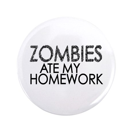 "Zombies at my Homework 3.5"" Button (100 pack)"