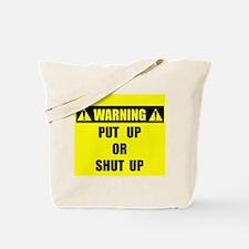 WARNING: Put Up Or Shut Up Tote Bag