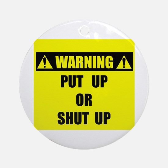 WARNING: Put Up Or Shut Up Ornament (Round)
