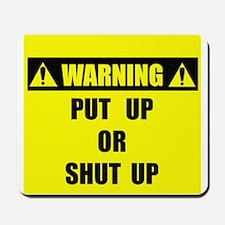WARNING: Put Up Or Shut Up Mousepad