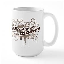 "Mug""Pay that man his Money"""