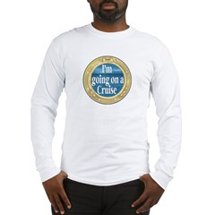 I'm going on a Cruise Long Sleeve T-Shirt
