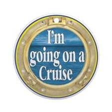 I'm going on a Cruise Ornament (Round)