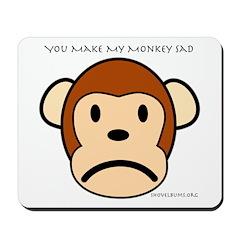You Make My Monkey Sad Mousepad