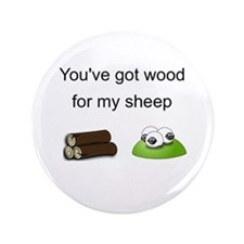 """Wood For My Sheep 3.5"""" Button"""