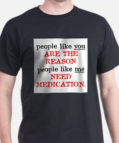 People Like You.. Medication T-Shirt