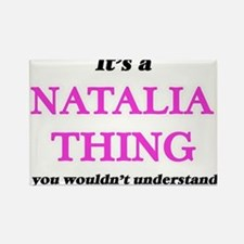 It's a Natalia thing, you wouldn't Magnets