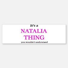 It's a Natalia thing, you would Bumper Bumper Bumper Sticker