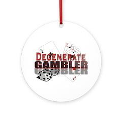 DEGENERATE GAMBLER Ornament (Round)