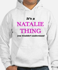 It's a Natalie thing, you wouldn&#3 Sweatshirt