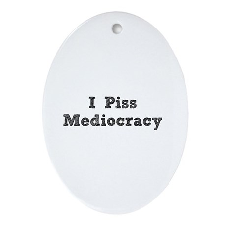 I Piss Mediocracy Ornament (Oval)