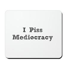 I Piss Mediocracy Mousepad