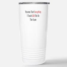 Everything Will Be On The Exa Travel Mug